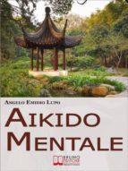 Aikido mentale. Come Gestire le Emozioni e Difendersi dalle Persone Negative. (Ebook Italiano - Anteprima Gratis) (ebook)