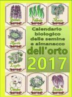 Calendario biologico e almanacco delle semine nell'orto 2017 (ebook)