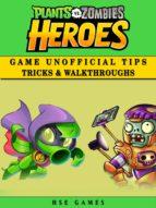 Plants Vs Zombies Heroes Game Unofficial Tips Tricks & Walkthroughs (ebook)