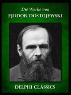 Die Werke von Fjodor Dostojewski (Illustrierte) (ebook)