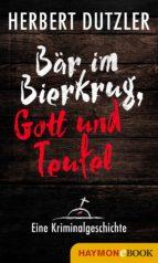 Bär im Bierkrug, Gott und Teufel. Eine Kriminalgeschichte (ebook)