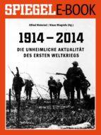 1914 - 2014 - Die unheimliche Aktualität des Ersten Weltkriegs (ebook)