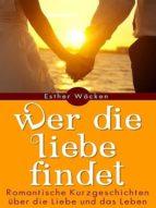 Wer die Liebe findet - Romantische Kurzgeschichten (ebook)