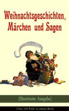 Weihnachtsgeschichten, Märchen  und Sagen (Illustrierte Ausgabe) - Über 100 Titel  in einem Buch (ebook)