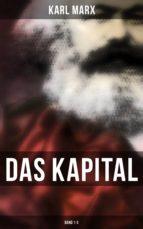 Das Kapital - Vollständige Ausgabe: Band 1-3
