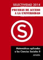Matemáticas Aplicadas a las Ciencias Sociales II. Selectividad 2014. (ebook)