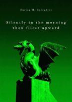 Silently in the morning thou fliest upward (ebook)