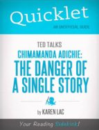 Quicklet on TED Talks: Chimamanda Adichie: The danger of a single story (CliffNotes-like Summary) (ebook)