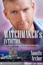 Matchmaker's Intuition - A Sexy Billionaire Erotic Romance Novelette from Steam Books (ebook)