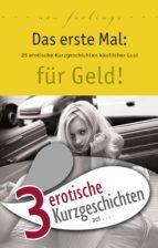 """3 erotische Kurzgeschichten aus: """"Das erste Mal: für Geld!"""" (ebook)"""