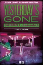 Yesterday's gone - saison 1 - épisode 4 : Come together (ebook)