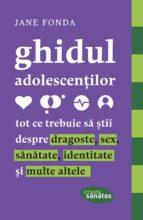 Ghidul adolescenților. Tot ce trebuie să știi despre dragoste, sex, sănătate, identitate și multe altele (ebook)