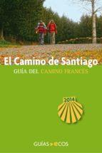 El Camino De Santiago. Guía Del Camino Francés. Edición 2014