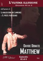 Matthew - L'ultima illusione ep. #2 di 8 (ebook)