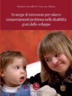 Strategie di intervento per ridurre comportamenti problema nelle disabilità gravi dello sviluppo (ebook)