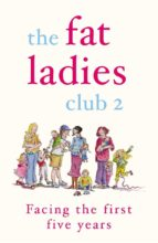 The Fat Ladies Club: Facing the First Five Years (ebook)
