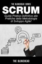 Scrum - Guida Pratica Definitiva Alle Pratiche Della Metodologia Di Sviluppo Agile! (ebook)