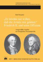"""""""Er möchte nur wißen, daß die Armée mir gehört."""" Friedrich II. und seine Offiziere (ebook)"""