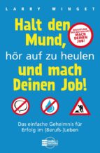 Halt den Mund, hör auf zu heulen und mach Deinen Job! (ebook)