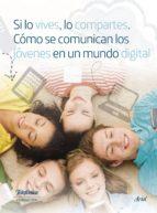 Si lo vives, lo compartes. Cómo se comunican los jóvenes en un mundo digital. (ebook)