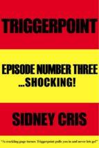 Triggerpoint: Episode Number Three...Shocking! (ebook)