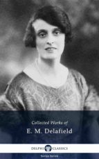 Delphi Collected Works of E. M. Delafield (Illustrated) (ebook)