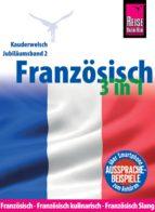 Reise Know-How Sprachführer Französisch 3 in 1: Französisch, Französisch kulinarisch, Französisch Slang: Kauderwelsch-Jubiläumsband 2 (ebook)