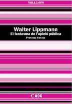 Walter Lippmann. El fantasma de l'opinió pública (ebook)
