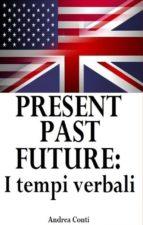 Present Past Future: I tempi verbali in Inglese (ebook)