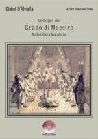 Origini del Grado di Maestro nella Libera Muratoria (ebook)