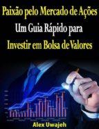 Paixão Pelo Mercado De Ações: Um Guia Rápido Para Investir Em Bolsa De Valores (ebook)