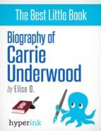 Biography of Carrie Underwood (2005 American Idol Winner) (ebook)