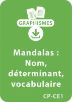 Mandalas d'apprentissage CP/CE1 - Nom et déterminant; enrichissement du vocabulaire (ebook)
