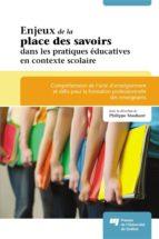 Enjeux de la place des savoirs dans les pratiques éducatives en contexte scolaire (ebook)