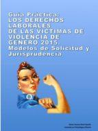 GUIA PRACTICA: LOS DERECHOS LABORALES DE LAS VICTIMAS DE VIOLENCIA DE GENERO. MODELOS DE SOLICITUD Y JURISPRUDENCIA (ebook)