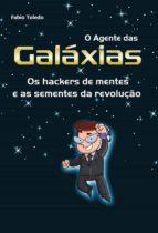 O Agente das Galáxias: os hackers de mentes e as sementes da revolução (ebook)