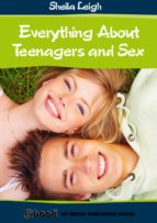 Everything About Teenagers and Sex (ebook)