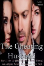 The Cheating Husband Part 1 to 10 (Based on a True Story) An Alpha Male Romance Box Set (ebook)