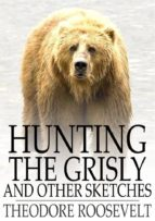 Hunting the Grisly and Other Sketches (ebook)