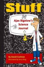 Ajax Bigelow's Science Journal - Stuff