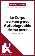 Le Corps de mon père. Autobiographie de ma mère de Michel Onfray (Fiche de lecture) (ebook)