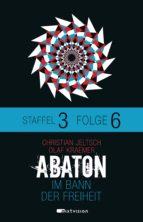ABATON. Im Bann der Freiheit. Staffel 3, Folge 6 (ebook)