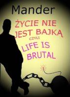 Życie nie jest bajką, czyli Life is brutal (ebook)