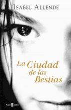 LA CIUDAD DE LAS BESTIAS (MEMORIAS DEL �GUILA Y DEL JAGUAR 1)