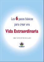 LOS 6 PASOS BÁSICOS PARA CREAR UNA VIDA EXTRAORDINARIA (ebook)