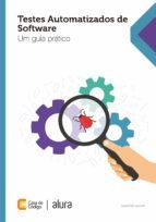 Testes automatizados de software: Um guia prático (ebook)