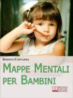 Mappe Mentali per Bambini. Consigli e Strategie per Insegnare ai Bambini Coinvolgendoli in Modo Attivo. (Ebook Italiano - Anteprima Gratis) (ebook)