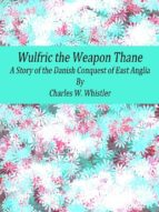 Wulfric the Weapon Thane: A Story of the Danish Conquest of East Anglia (ebook)