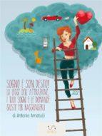 Sogno e Son Desto, La Legge dell'Attrazione, i Tuoi Sogni e le Domande Giuste per Raggiungerli (ebook)