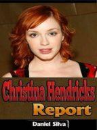 CHRISTINA HENDRICKS REPORT
